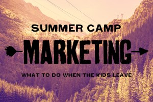 summer camp marketing - what to do when the kids leave