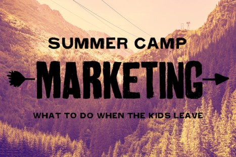 marketing-when-the-kids-leave-camp