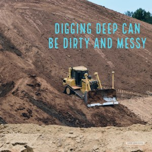 Digging deep allows us to find out what it is we truly want out of our lives and stories.