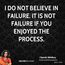 Failure doesn't exist if you enjoy the process