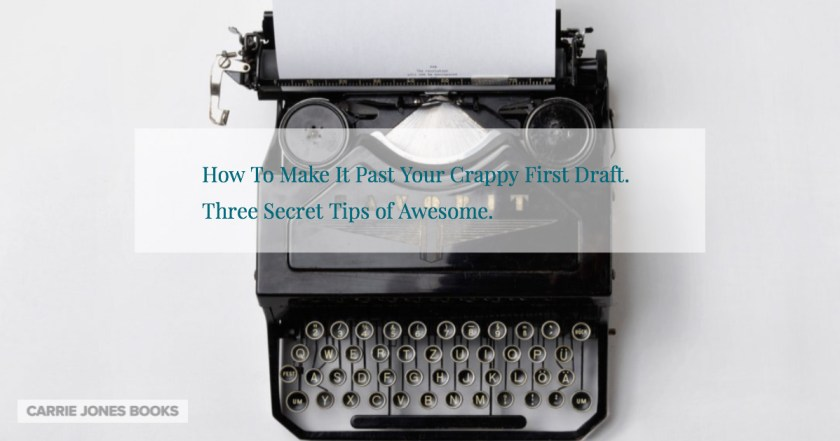 How to Get Past Your crappy first draft. Three secret ways to write better