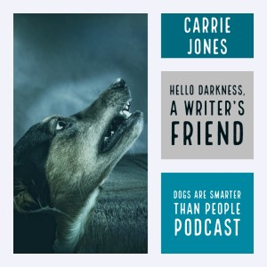 Dogs are Smarter than People Writing Podcast Hello Darkness My Old Friend