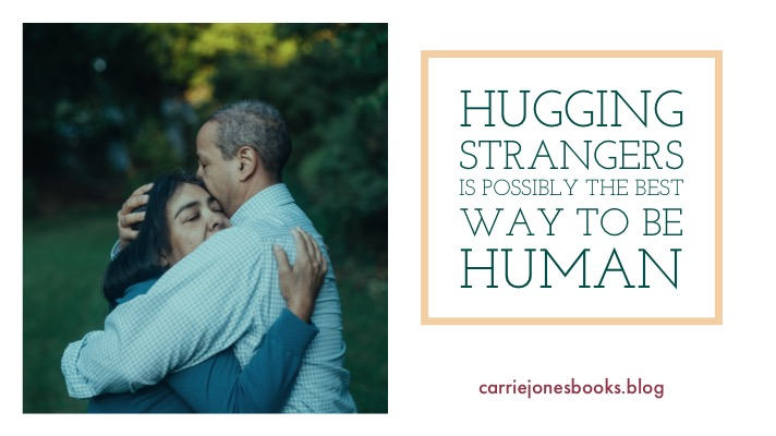 Hugging Strangers is Possibly the Best Way to be Human