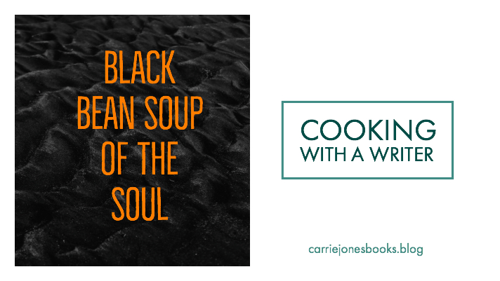 cooking with a writer recipes vegetarian black bean soup of the soul