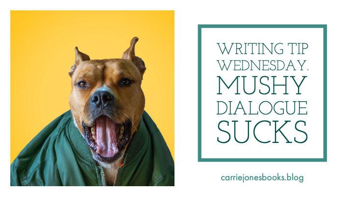 Mushy Dialogue Sucks Writing Tip Wednesday