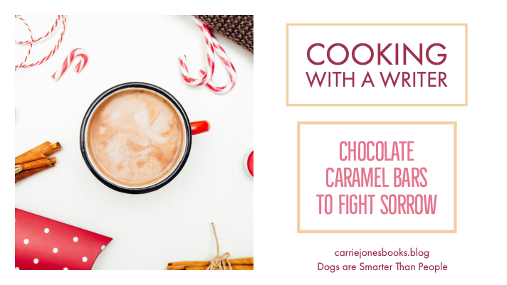 Cooking With a Writer Presents the Best Chocolate Caramel Bars To Fight Sorrow Recipe ever to clog your arteries and give you joy.