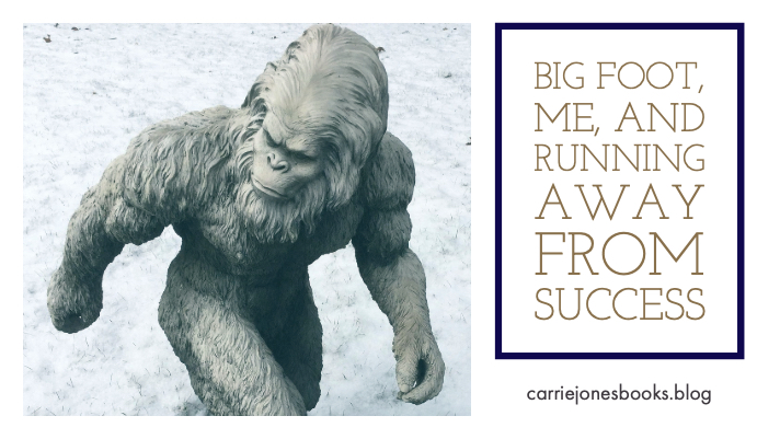 Big Foot and Me and Being Afraid of Success