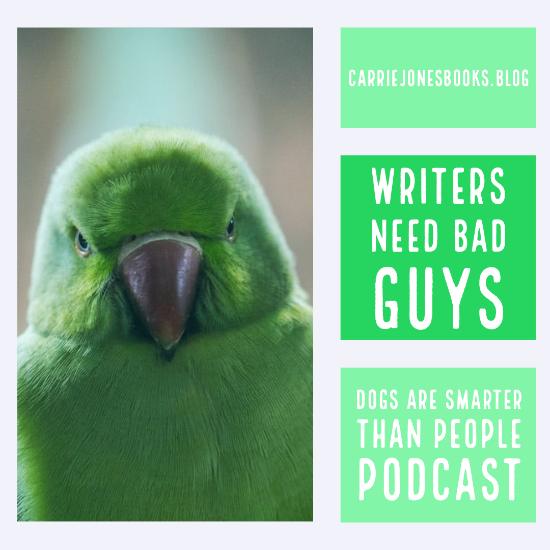 Making Bad Guys in Writing and Life – Dogs are Smarter Than People Podcast