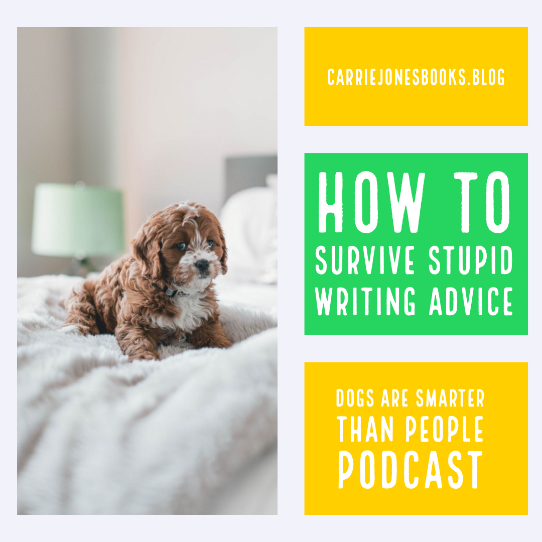 How to Survive Stupid Writing Advice, Some Quick Tips from NYT Bestselling Author Carrie Jones in Dogs are Smarter than People Writing Podcast