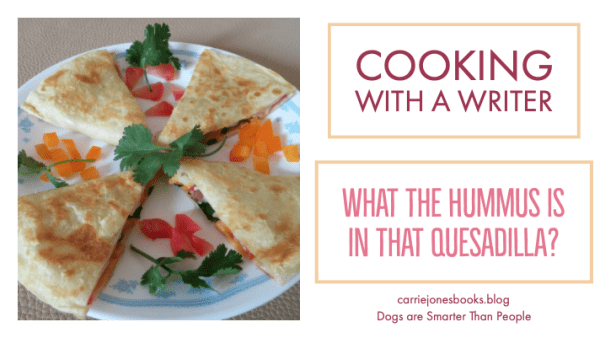 What the Hummus is in that Quesadilla? Hummus Quesadilla recipe from Cooking with a Writer, vegetarian recipes with a weird twist.
