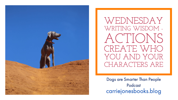 Wednesday Writing Wisdom from NYT and Internationally bestselling author Carrie Jones - Actions Create Who You And Your Characters Are