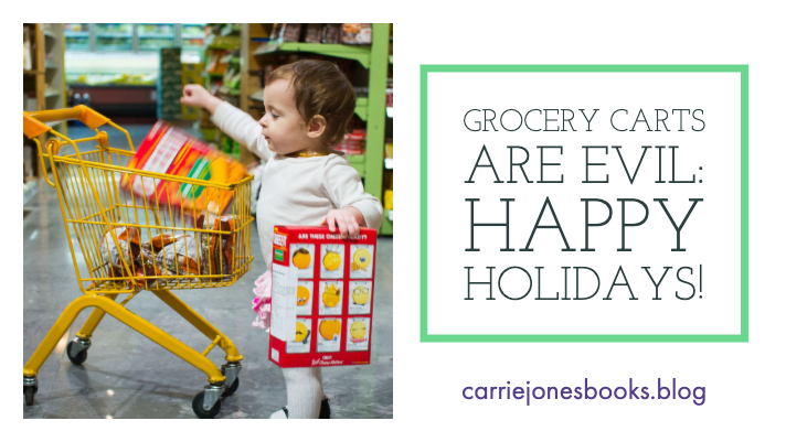 Grocery Carts are Evil; Happy Holidays