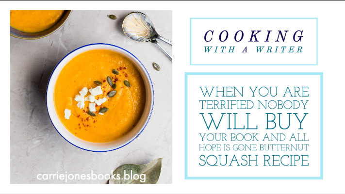 When You are Terrified Nobody Will Buy Your Book and All Hope Is Gone Butternut Squash Recipe