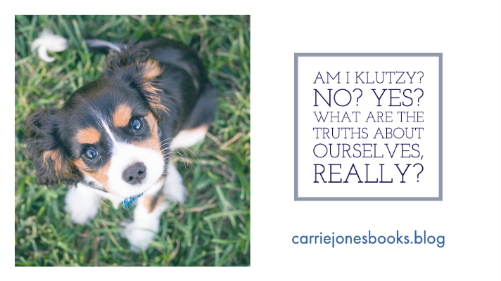 Am I Klutzy? No? Yes? What Are The Truths About Ourselves, Really?