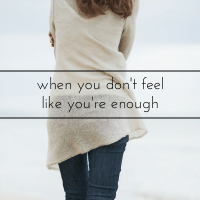when you don't feel like you're enough