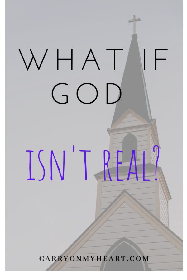 What if He's not real? What if God is not real?