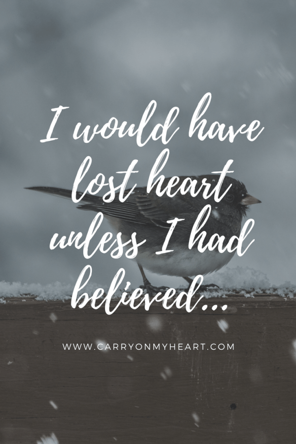 I Would Have Lost Heart Unless I had Believed…