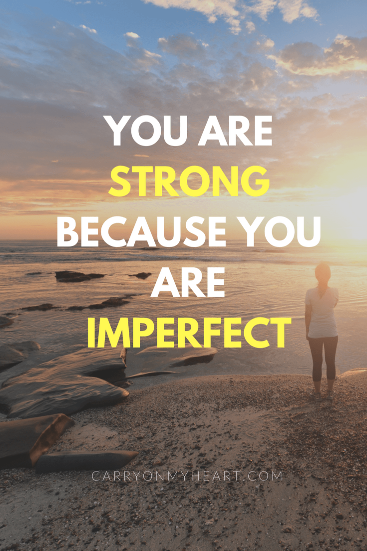 You are strong because you are imperfect...