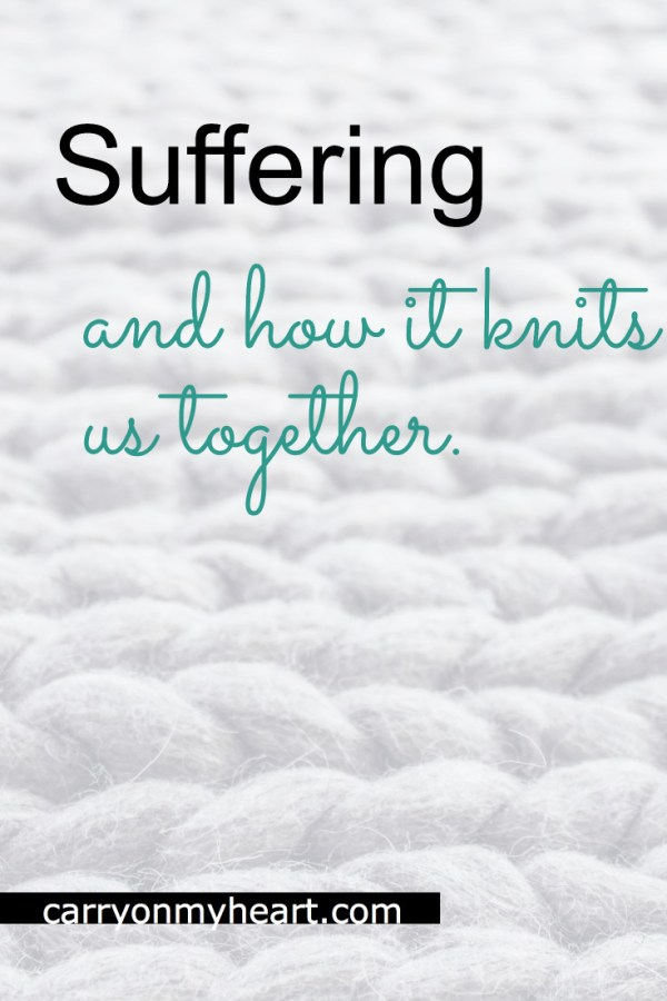 Suffering and How it Knits Us Together