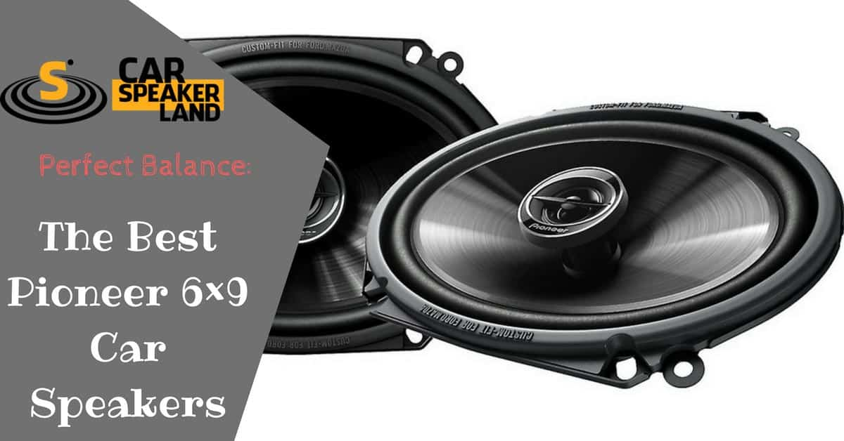 best pioneer 6x9 car speakers