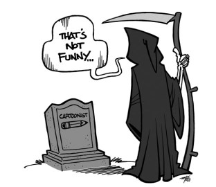 "Death in its shroud, with its scythe, looks on a gravestone with a pencil and the word ""cartoonist"" carved on it and says ""That's not funny."""