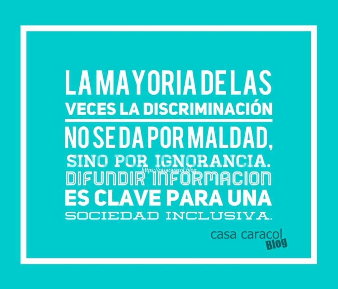 La mayoría de las veces, la discriminación no se da por maldad, sino por ignorancia. Difundir información es clave para una sociedad inclusiva.