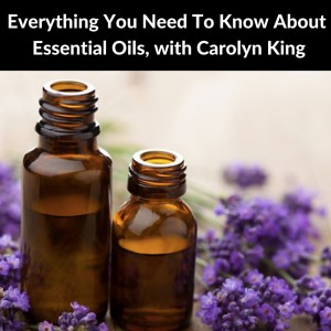 Everything You Need To Know About Essential Oils | Podcast