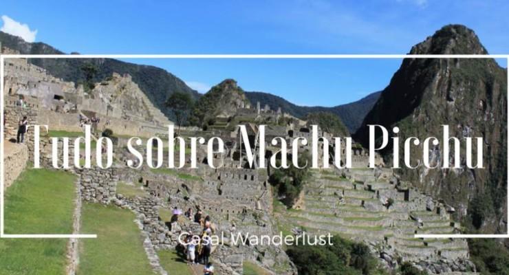 Machu Picchu – Guia Completo para sua Viagem!