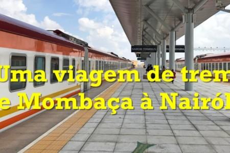 Como ir de Mombaça à Nairóbi de trem