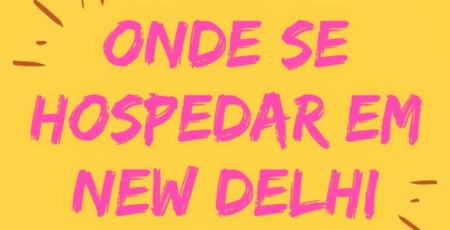Melhores bairros para se hospedar em New Delhi