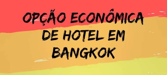 Onde se hospedar em Bangkok – Ótimo preço e Ótima localização
