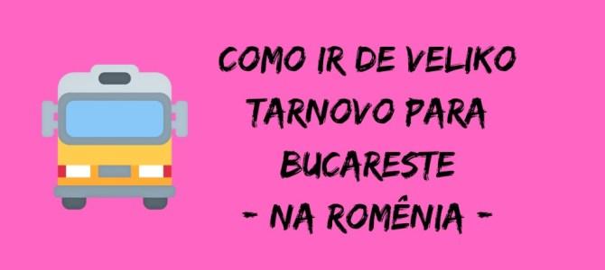 Como ir de Veliko Tarnovo para Bucareste, na Romênia