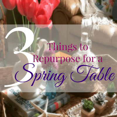 3 Things To Repurpose for a Spring Table
