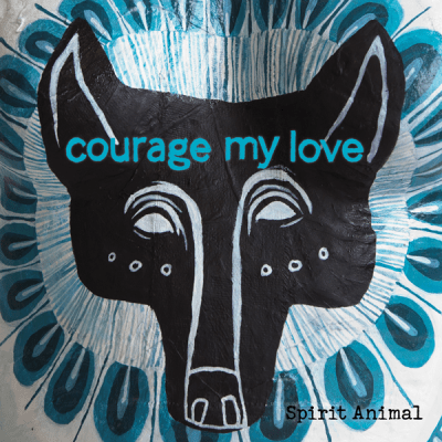 courage my love spirit animal ep