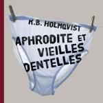 Aphrodite et vieilles dentelles – de K.B. Holmqvist