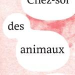 Le chez-soi des animaux – de Vinciane Despret (Actes sud)