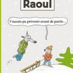 Raoul : T'aurais pu prévenir avant de partir… – Michel Van Zeveren (Ecole des loisirs)