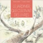 Le jardinier qui cultivait des livres – Nadine Poirier et Claude K. Dubois (D'eux)