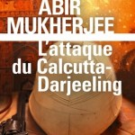 L'attaque du Calcutta-Darjeeling – Abir Mukherjee (Gallimard)
