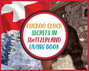 Cuckoo Clock Secrets in Switzerland by Karyn Collett CASE OF ADVENTURE