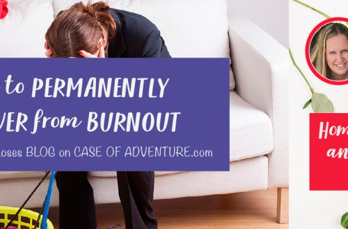 How to Permanently Recover from Burnout - Homeschool and Roses BLOG - Case of Adventure .com