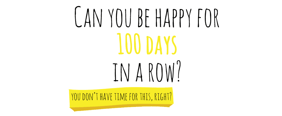 100 Happy Days — Can You Be Happy for 100 Days in a Row?