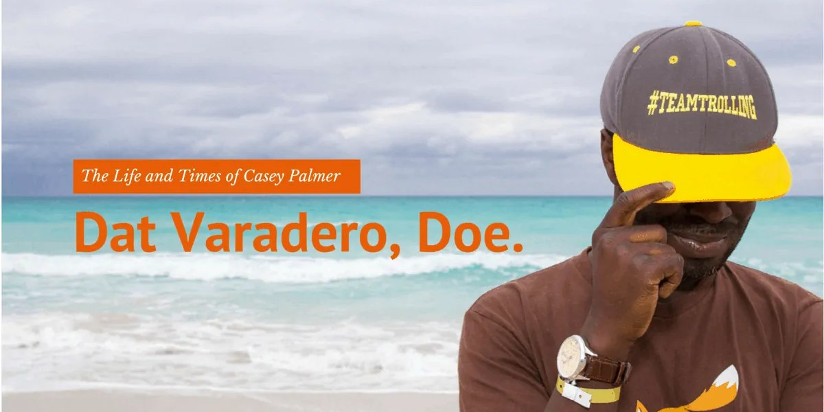 The Life and Times of Casey Palmer — Dat Varadero, Doe. (Banner)