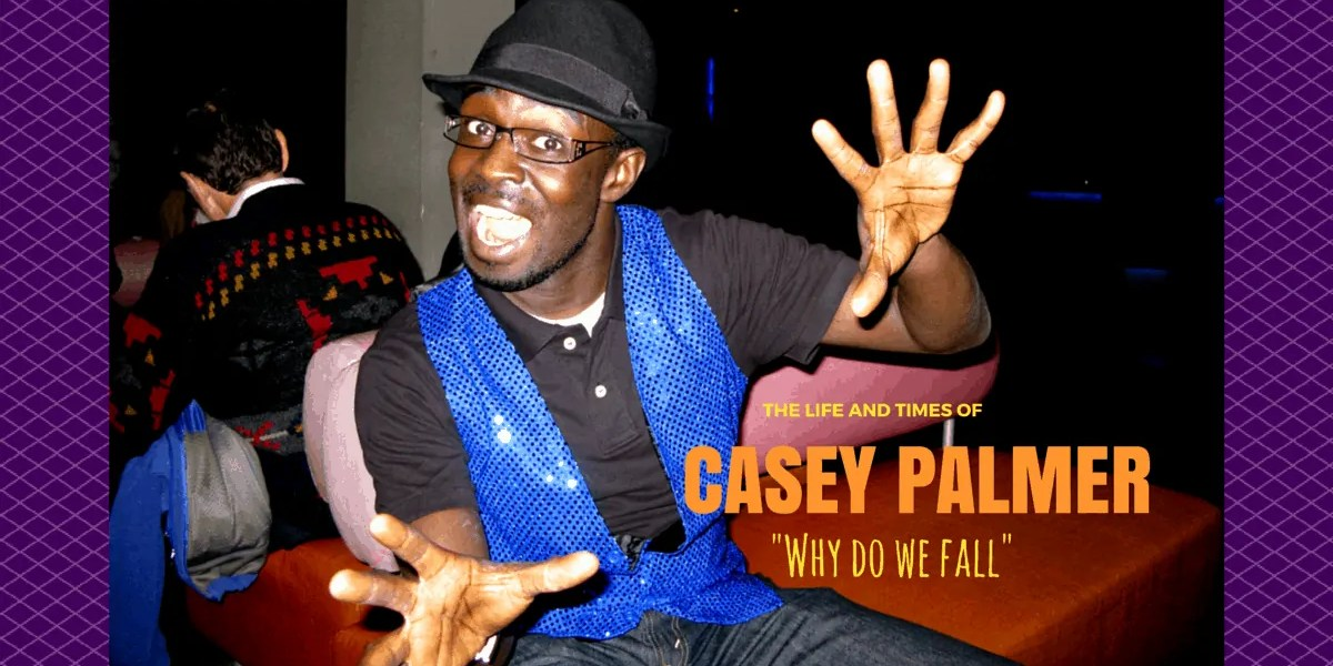 The Life and Times of Casey Palmer — Why Do We Fall? (Banner)