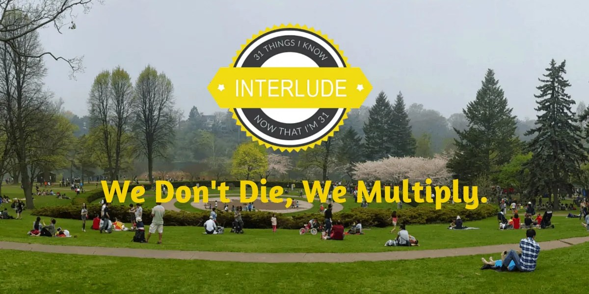 31 Things I Know Now That I'm 31 Interlude — We Don't Die,We Multiply (Banner)