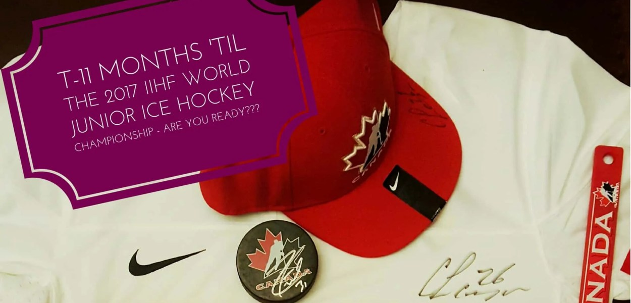 T-11 Months 'til the 2017 IIHF World Junior Ice Hockey Championship — are YOU Ready- (Featured Image)