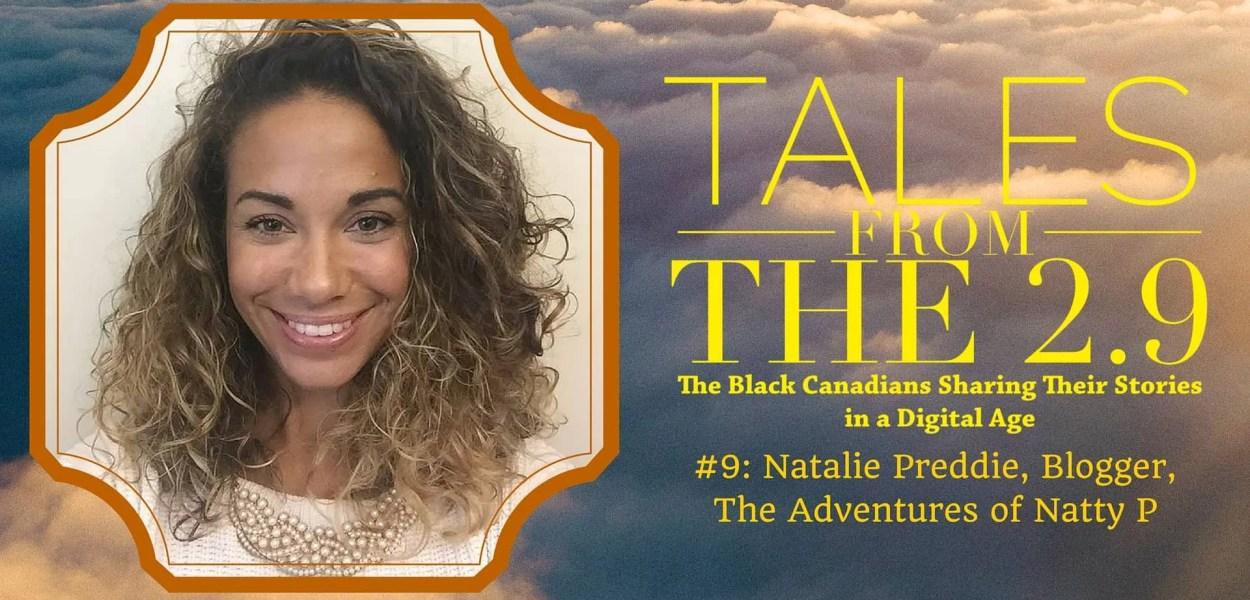Tales from the 2.9 — #9- Natalie Preddie