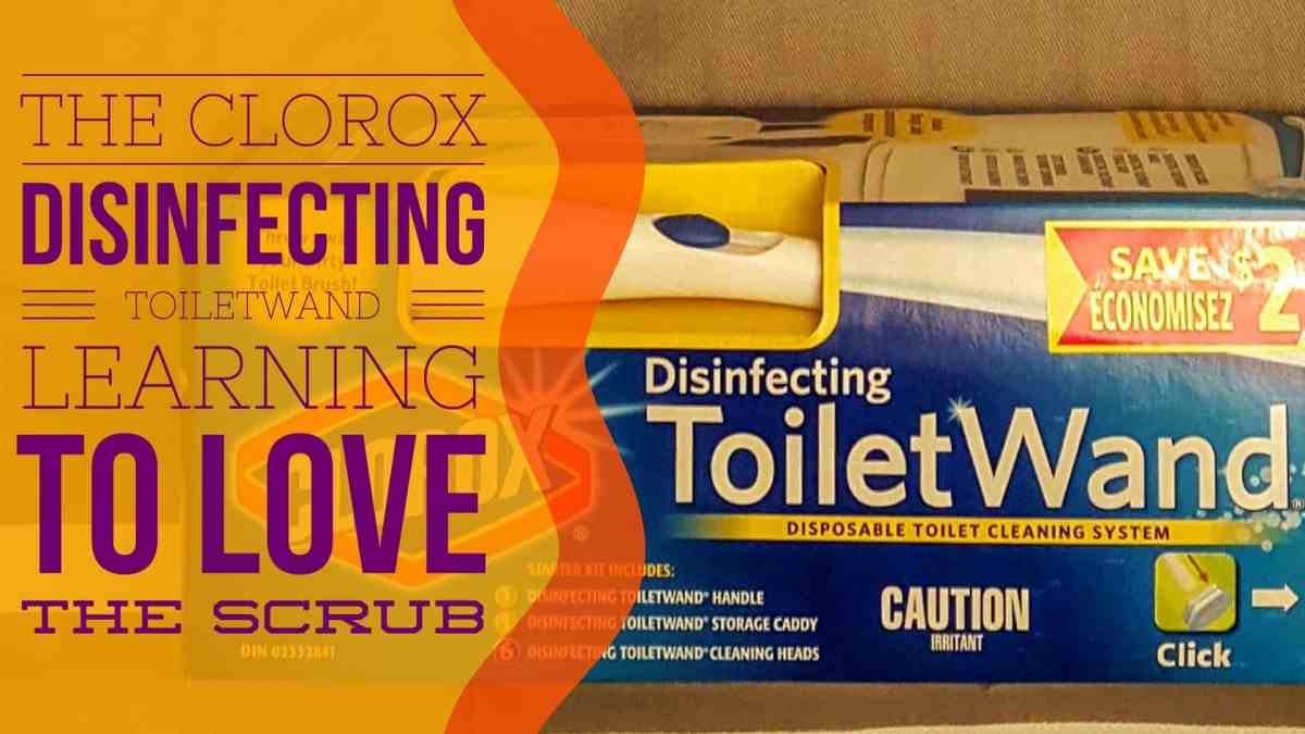 The Clorox Disinfecting ToiletWand — Learning to Love the Scrub (Featured Image)