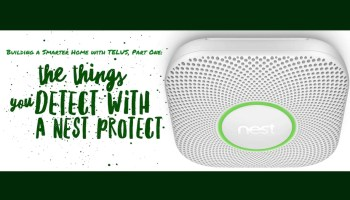 Building a Smarter Home with TELUS, Part One — The Things You Detect with a Nest Protect (Featured Image)