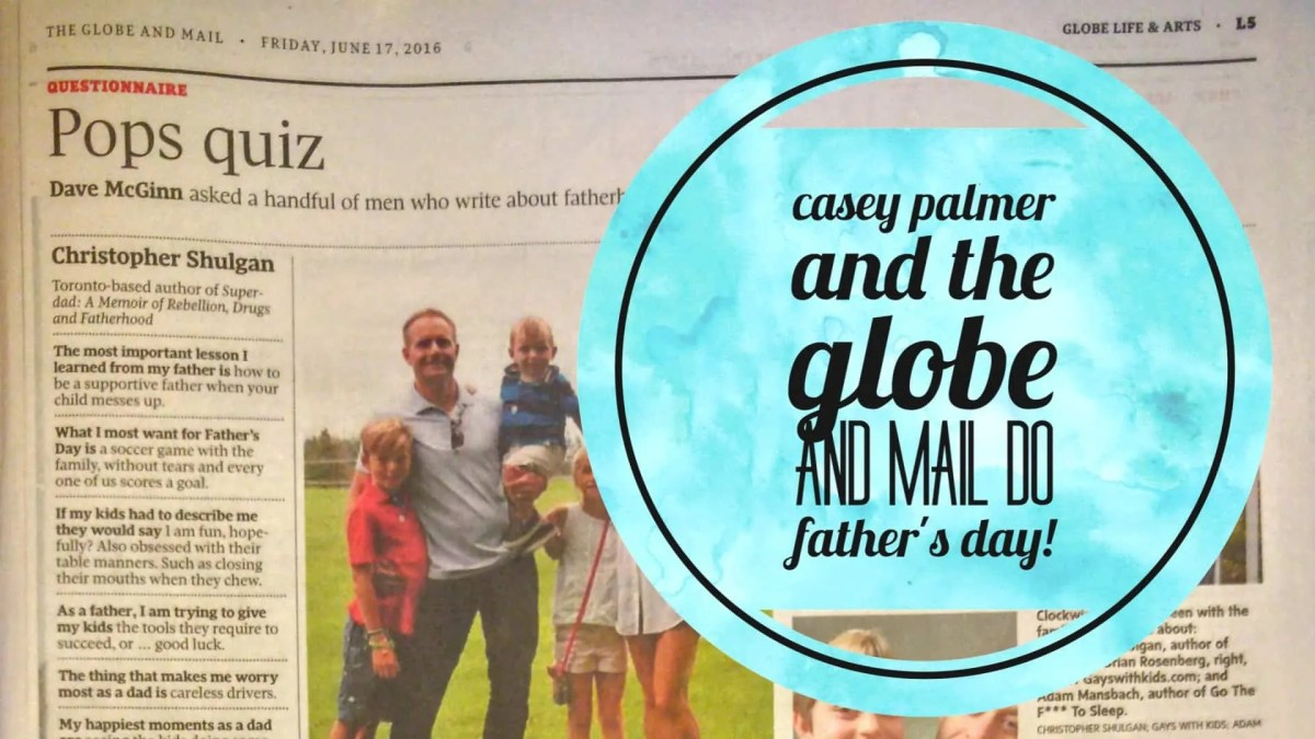 Casey Palmer and The Globe and Mail do Father's Day! (Featured Image)